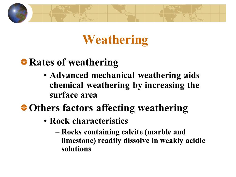 Weathering Rates of weathering Others factors affecting weathering