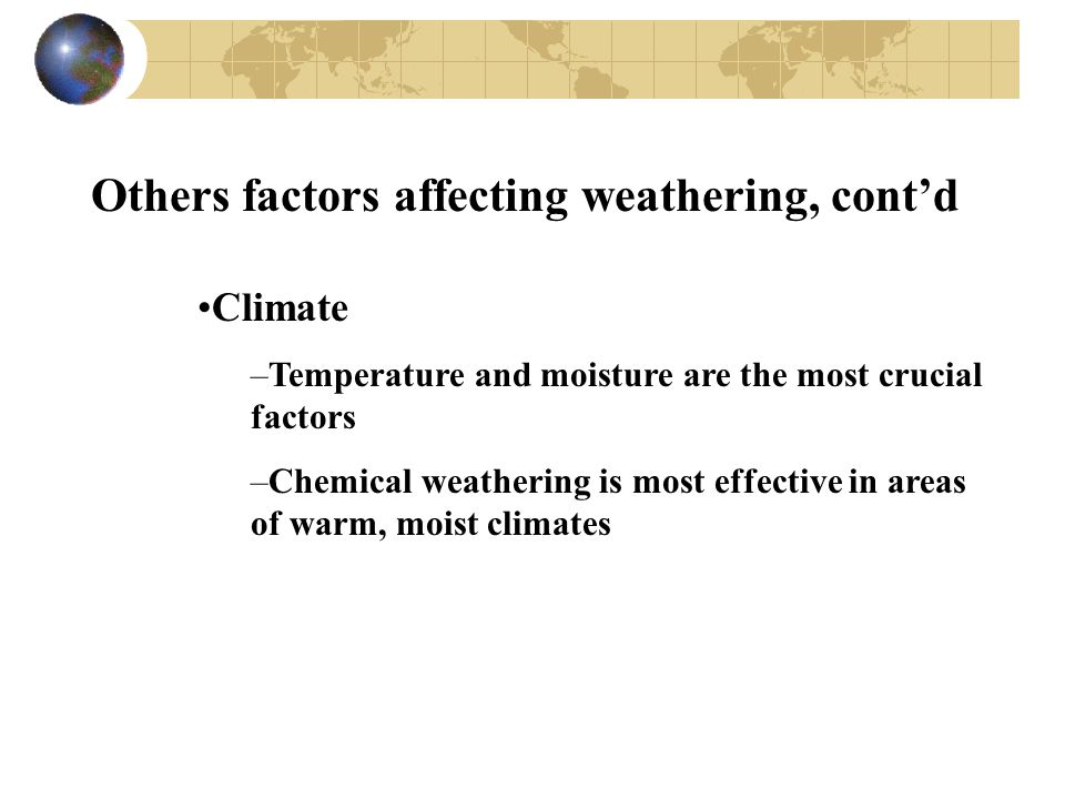Others factors affecting weathering, cont'd