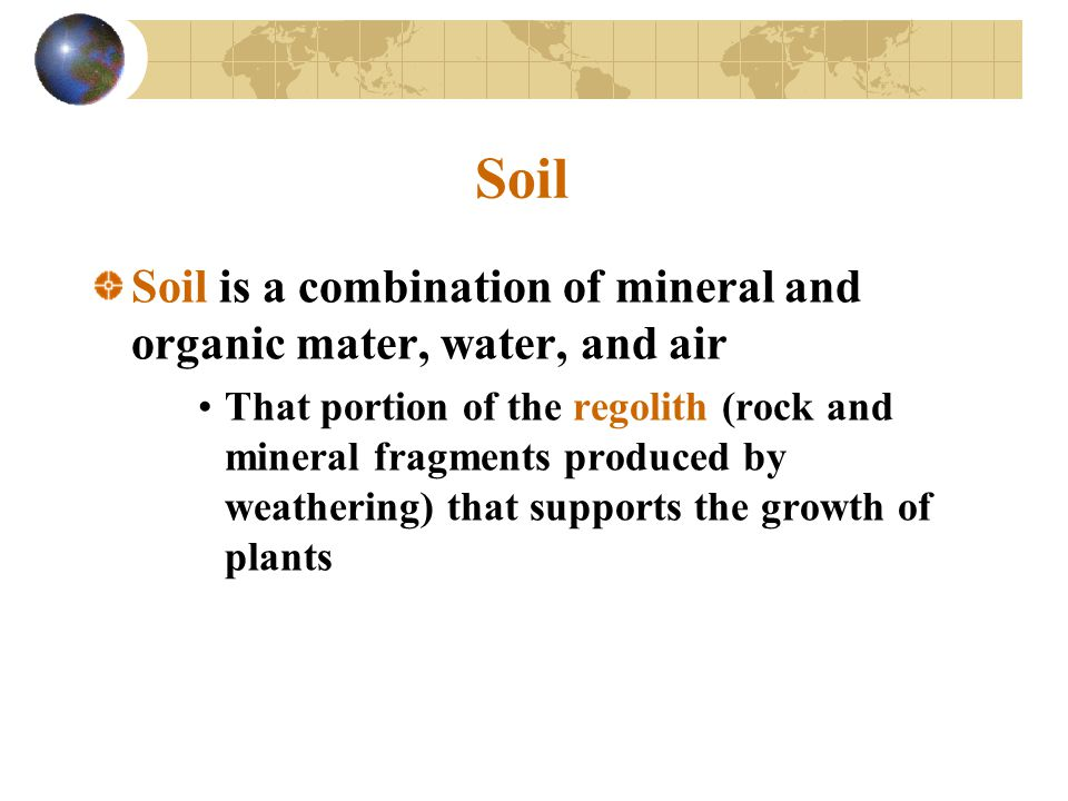 Soil Soil is a combination of mineral and organic mater, water, and air.