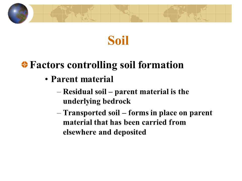 Soil Factors controlling soil formation Parent material