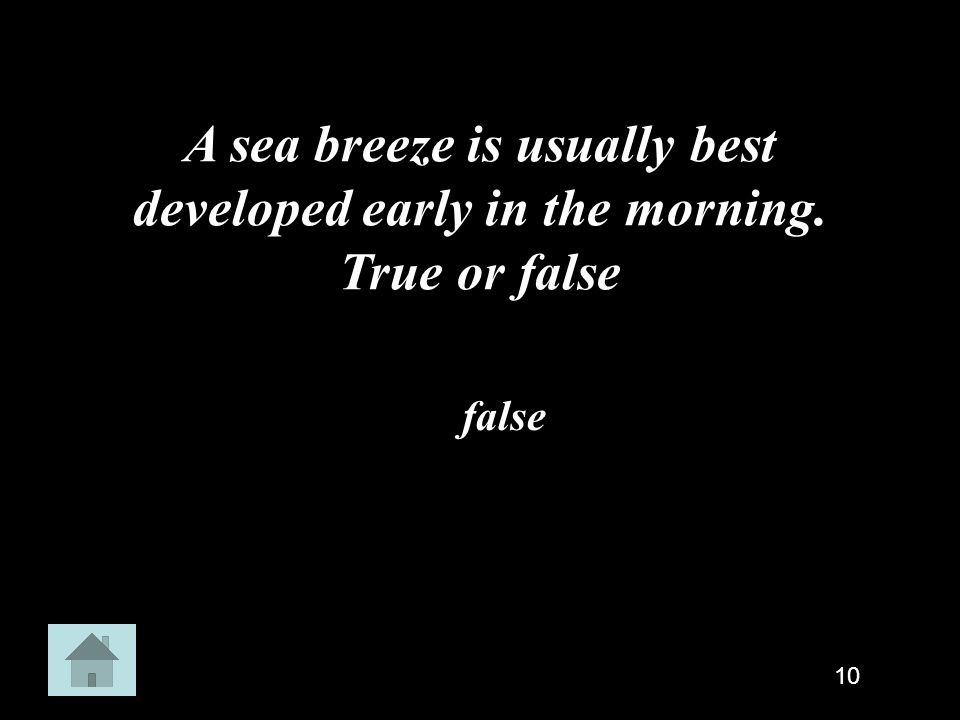 A sea breeze is usually best developed early in the morning