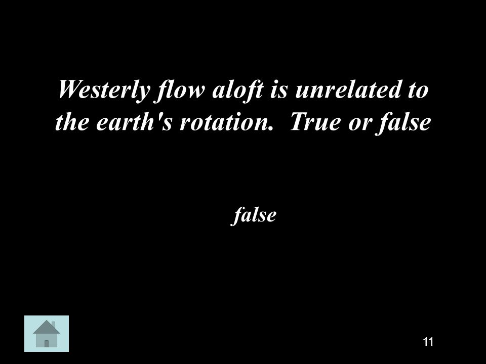 Westerly flow aloft is unrelated to the earth s rotation. True or false