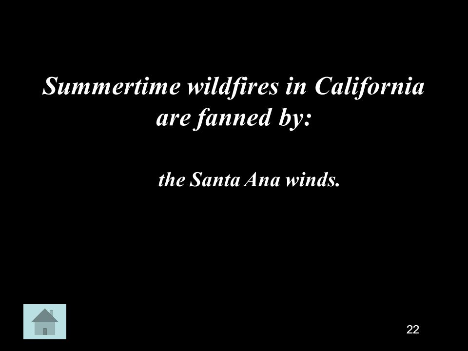 Summertime wildfires in California are fanned by: