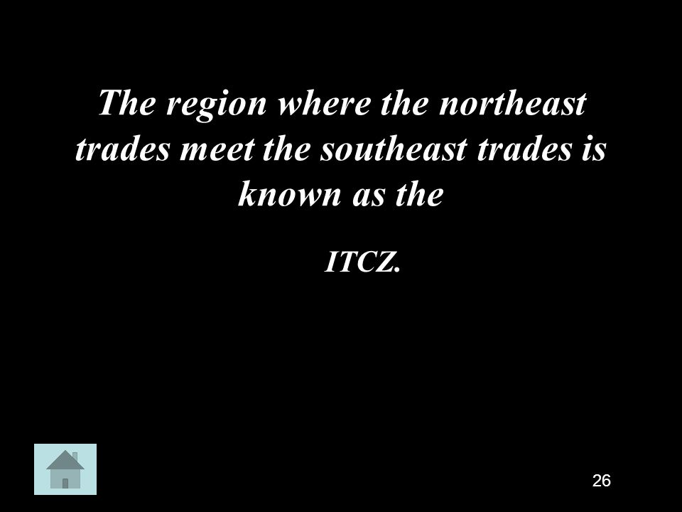 The region where the northeast trades meet the southeast trades is known as the