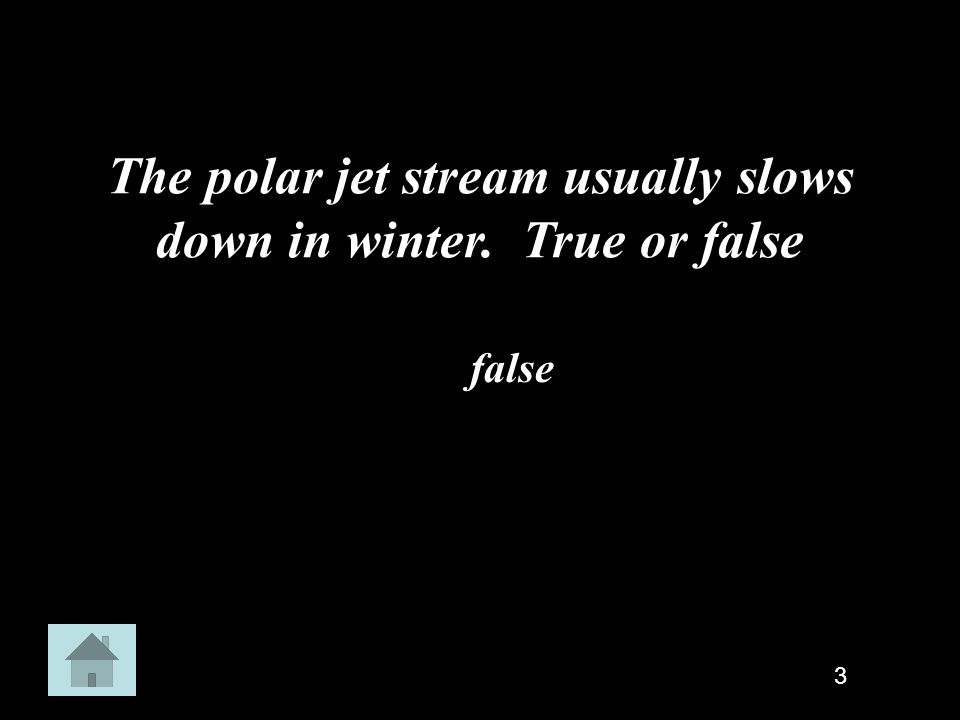 The polar jet stream usually slows down in winter. True or false