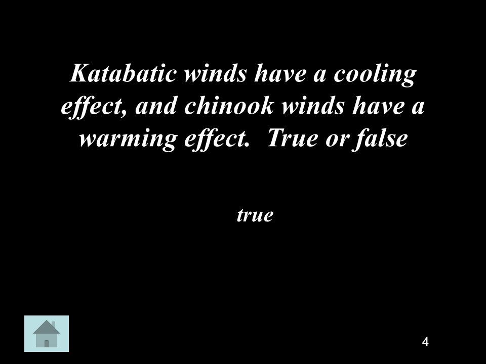 Katabatic winds have a cooling effect, and chinook winds have a warming effect. True or false