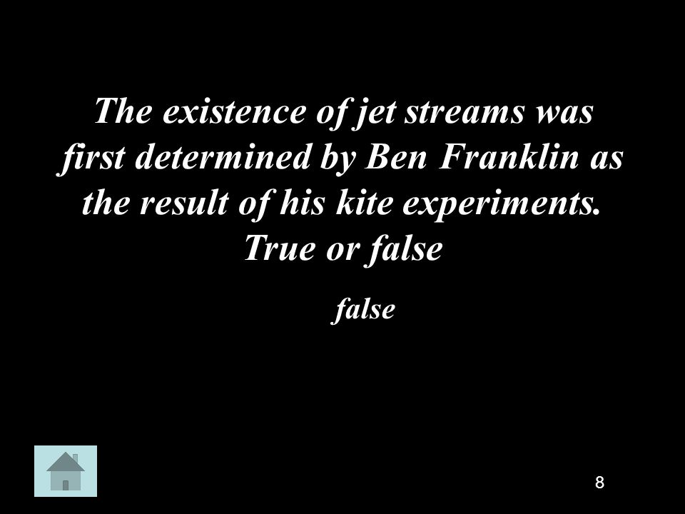 The existence of jet streams was first determined by Ben Franklin as the result of his kite experiments. True or false