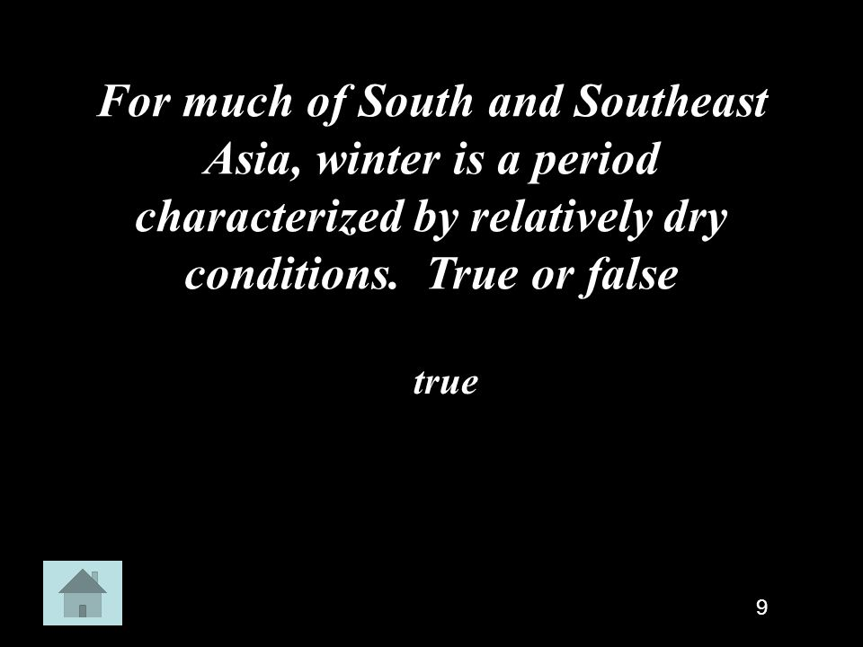 For much of South and Southeast Asia, winter is a period characterized by relatively dry conditions. True or false