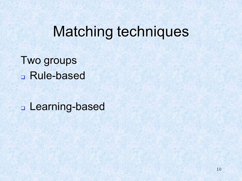 Matching techniques Two groups Rule-based Learning-based