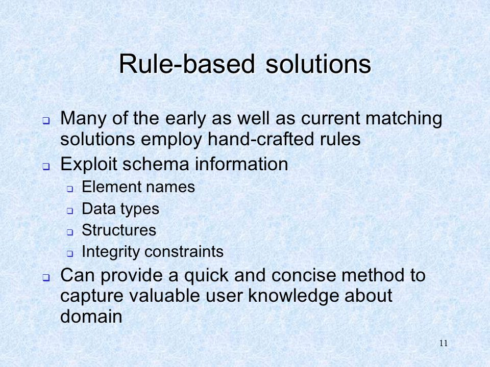 Rule-based solutions Many of the early as well as current matching solutions employ hand-crafted rules.