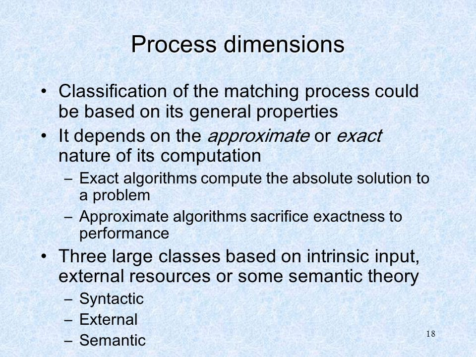 Process dimensions Classification of the matching process could be based on its general properties.