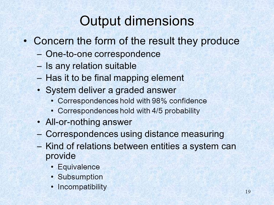 Output dimensions Concern the form of the result they produce