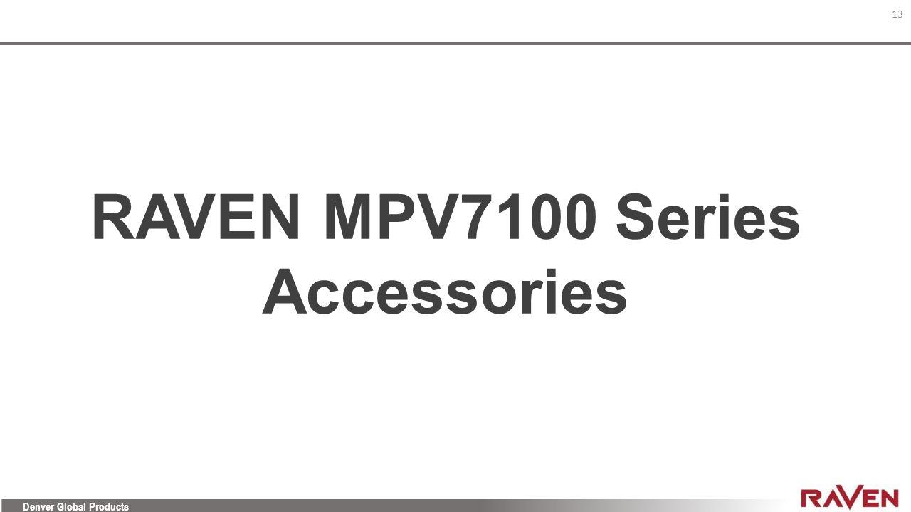RAVEN MPV7100 Series Accessories