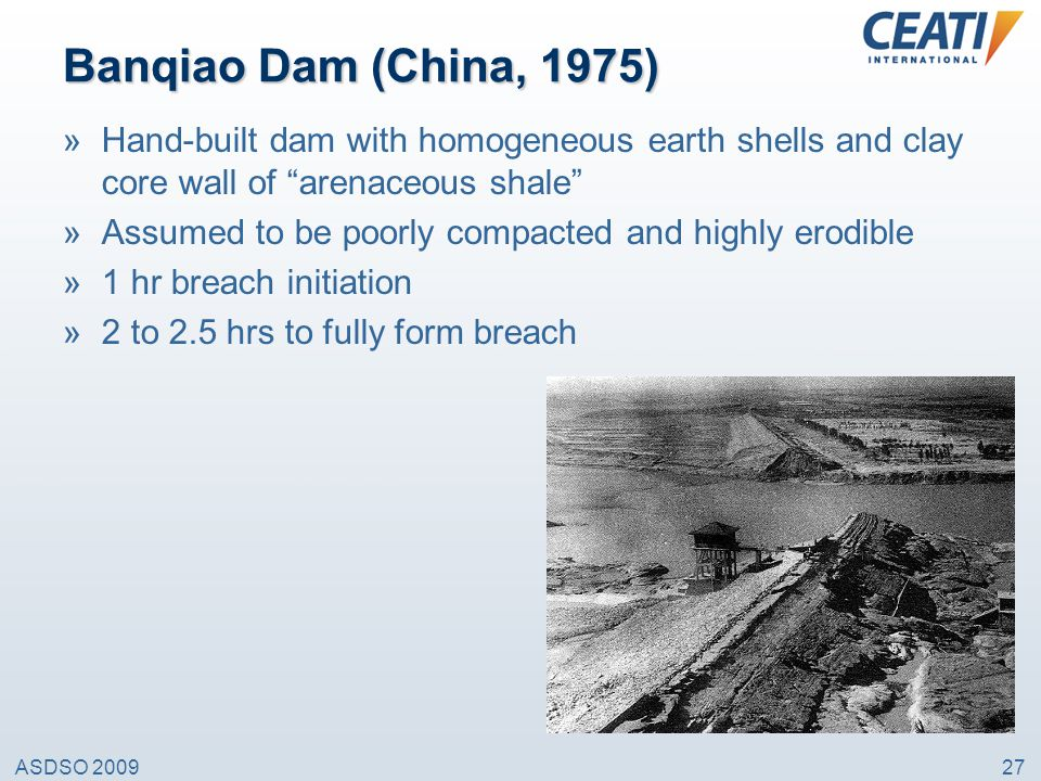 Banqiao Dam (China, 1975) Hand-built dam with homogeneous earth shells and clay core wall of arenaceous shale