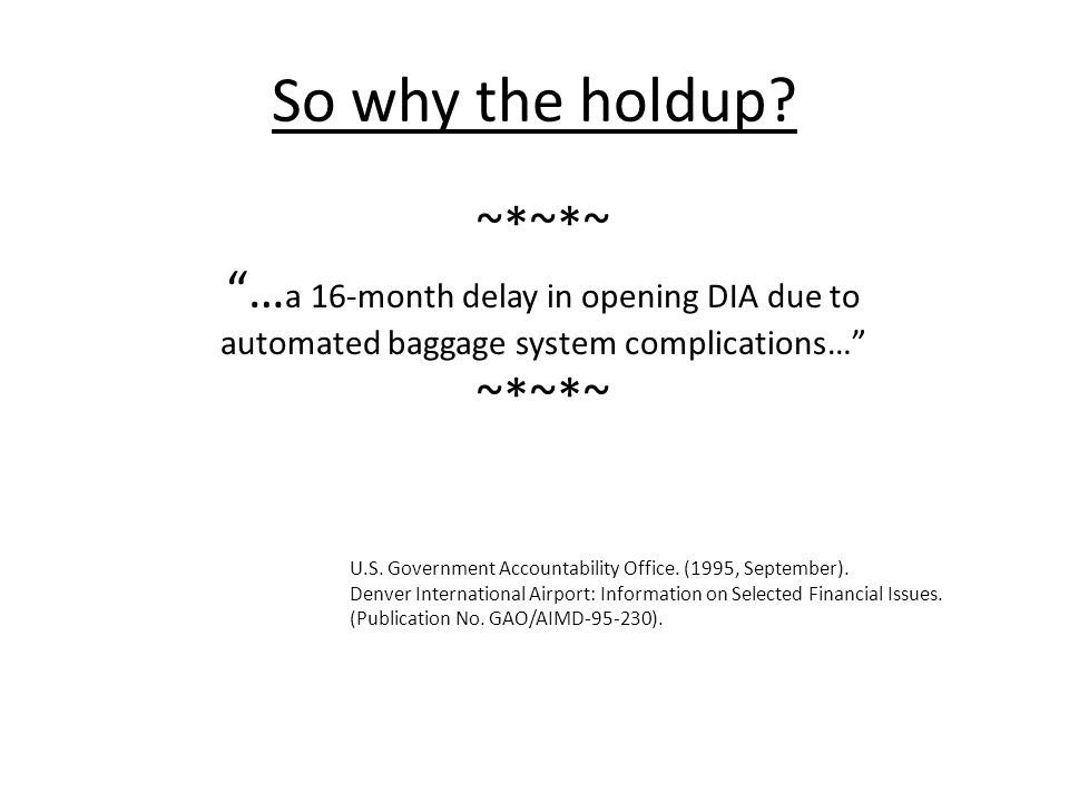 So why the holdup ~*~*~ …a 16-month delay in opening DIA due to automated baggage system complications…