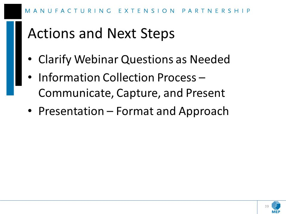 Actions and Next Steps Clarify Webinar Questions as Needed