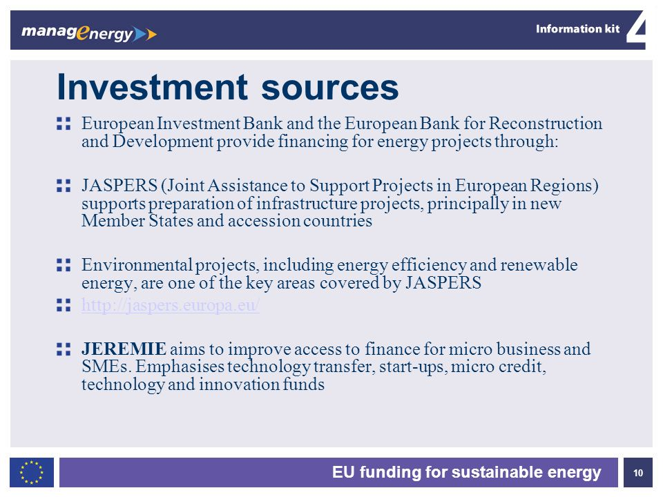 Investment sources European Investment Bank and the European Bank for Reconstruction and Development provide financing for energy projects through: