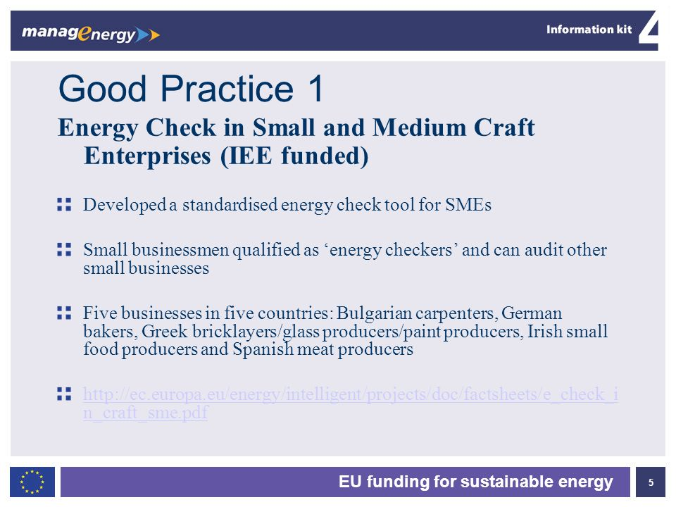 Good Practice 1 Energy Check in Small and Medium Craft Enterprises (IEE funded) Developed a standardised energy check tool for SMEs.