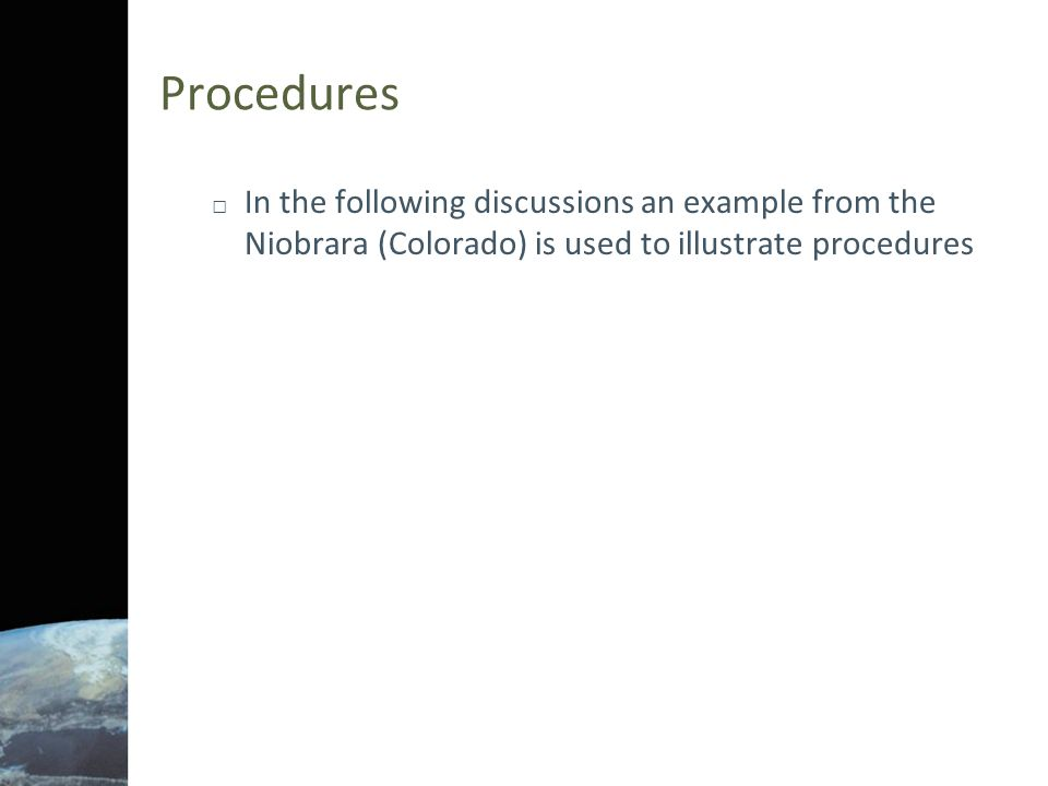 Procedures In the following discussions an example from the Niobrara (Colorado) is used to illustrate procedures.