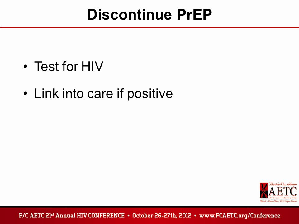 Discontinue PrEP Test for HIV Link into care if positive