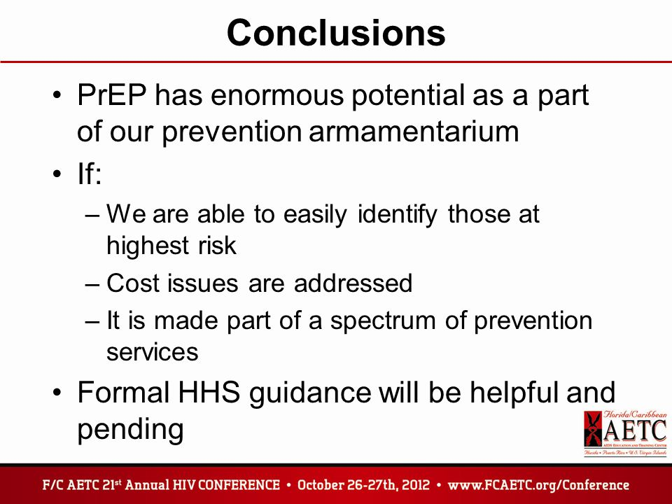Conclusions PrEP has enormous potential as a part of our prevention armamentarium. If: We are able to easily identify those at highest risk.
