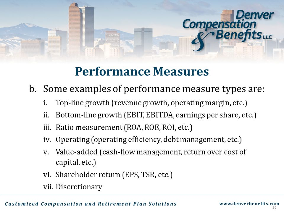 Performance Measures b. Some examples of performance measure types are: Top-line growth (revenue growth, operating margin, etc.)