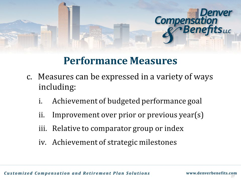 Performance Measures c. Measures can be expressed in a variety of ways including: Achievement of budgeted performance goal.