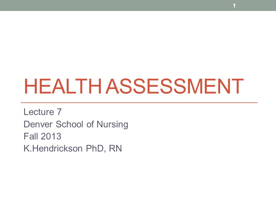 Lecture 7 Denver School of Nursing Fall 2013 K.Hendrickson PhD, RN