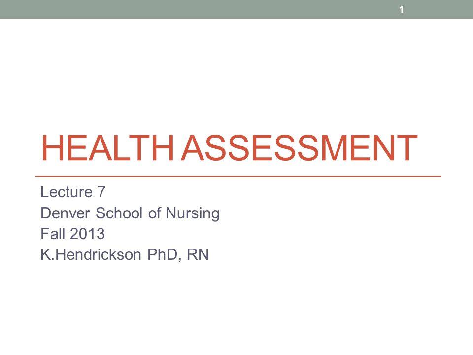 Lecture 7 Denver School of Nursing Fall 2013 K.Hendrickson PhD, RN