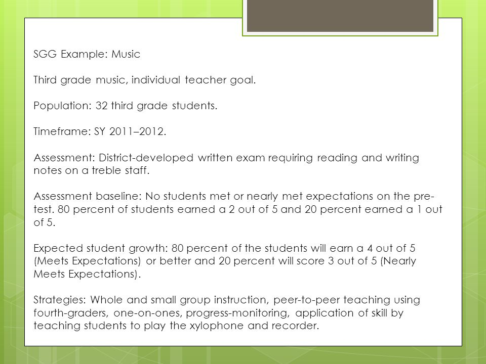 SGG Example: Music Third grade music, individual teacher goal. Population: 32 third grade students.
