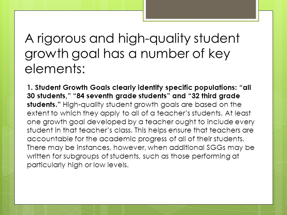 A rigorous and high-quality student growth goal has a number of key elements: