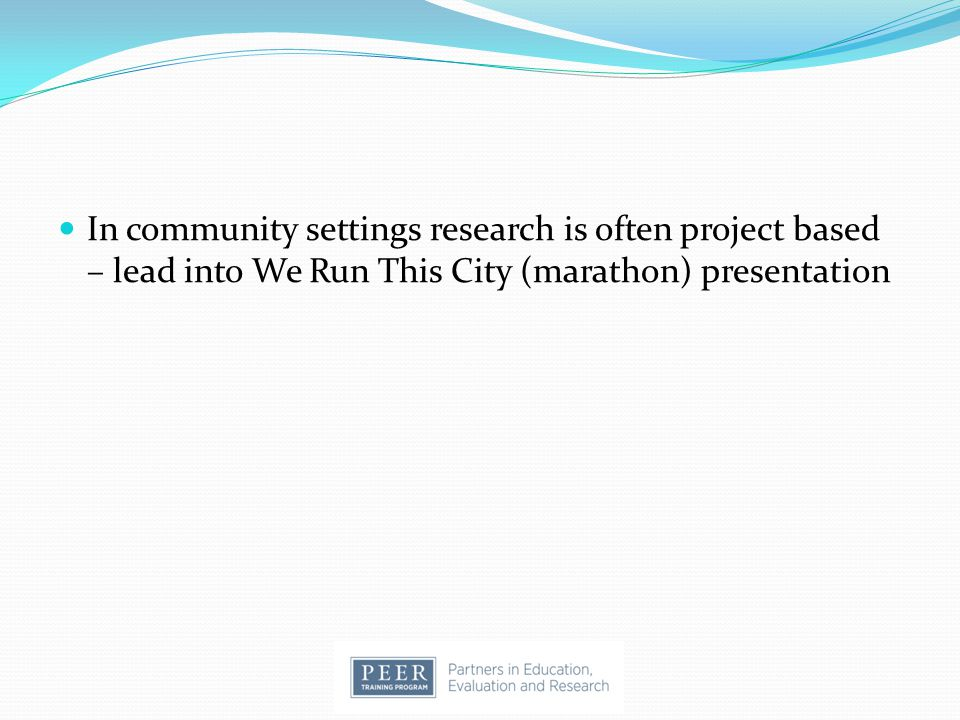 In community settings research is often project based – lead into We Run This City (marathon) presentation