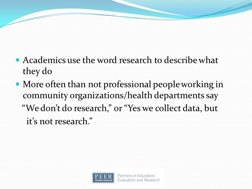 Academics use the word research to describe what they do