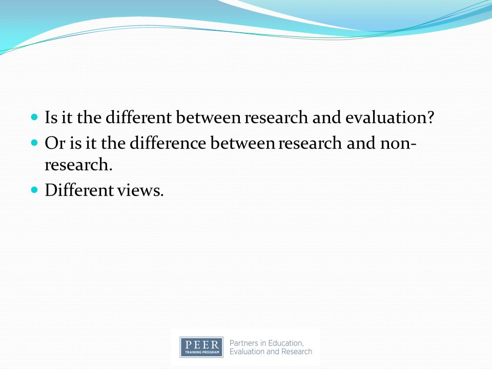Is it the different between research and evaluation