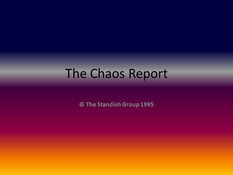 The Chaos Report © The Standish Group 1995