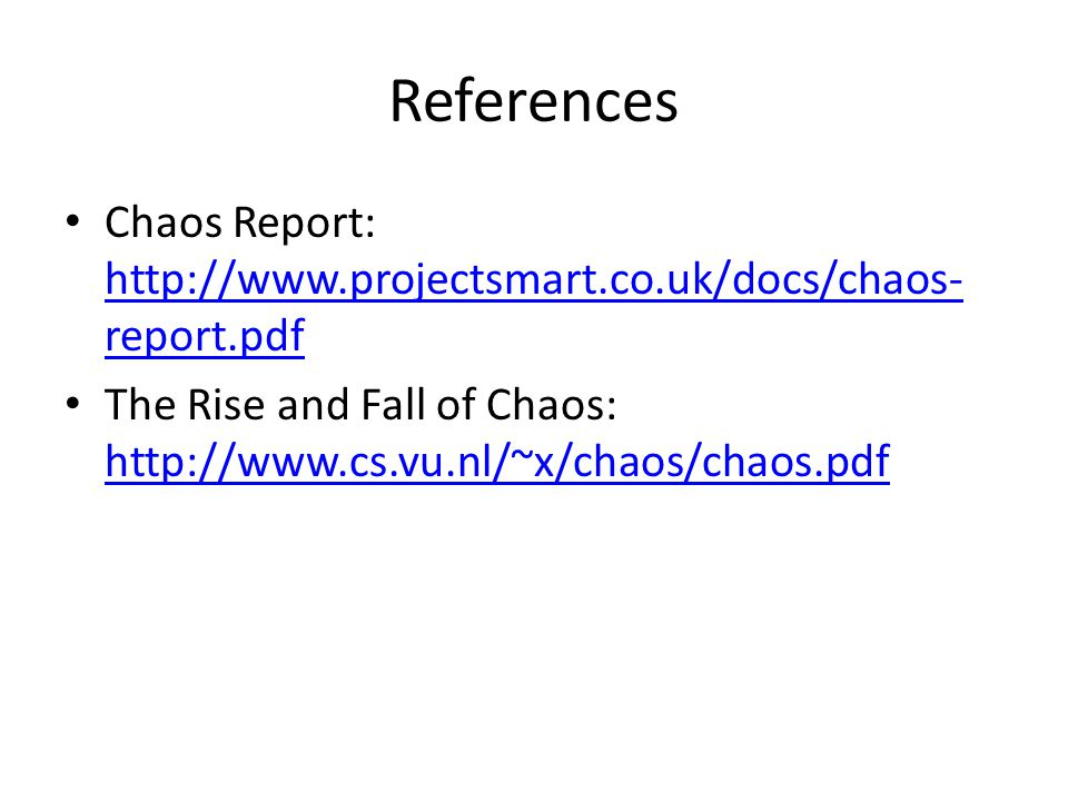 References Chaos Report: http://www.projectsmart.co.uk/docs/chaos-report.pdf.