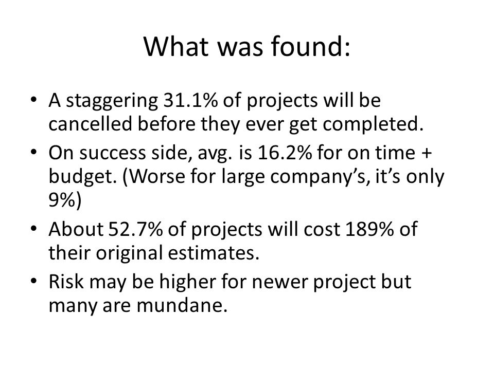 What was found: A staggering 31.1% of projects will be cancelled before they ever get completed.