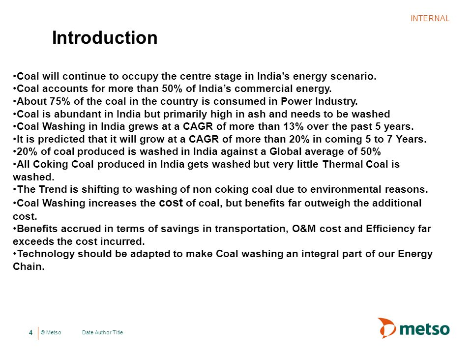 INTERNAL Introduction. Coal will continue to occupy the centre stage in India's energy scenario.
