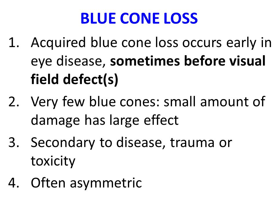 BLUE CONE LOSS Acquired blue cone loss occurs early in eye disease, sometimes before visual field defect(s)