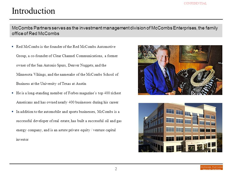 Introduction McCombs Partners serves as the investment management division of McCombs Enterprises, the family office of Red McCombs.
