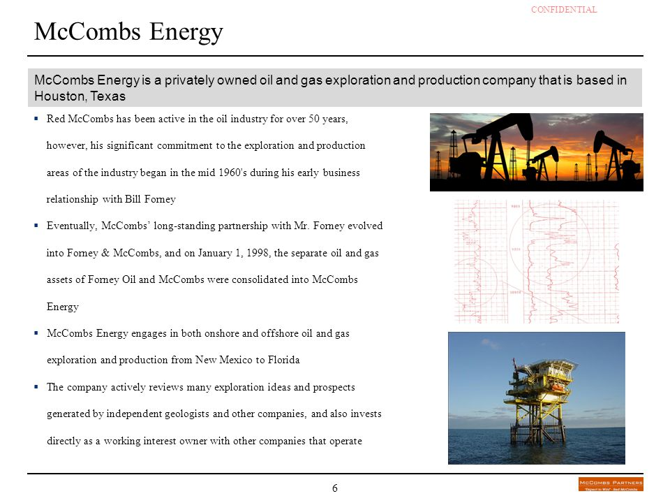 McCombs Energy McCombs Energy is a privately owned oil and gas exploration and production company that is based in Houston, Texas.