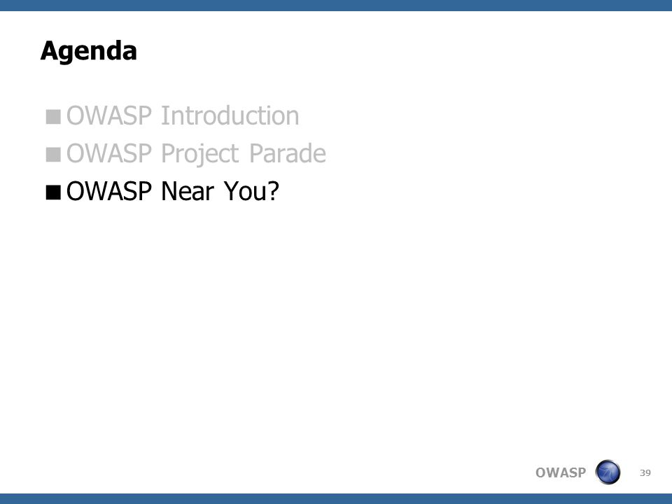 Agenda OWASP Introduction OWASP Project Parade OWASP Near You