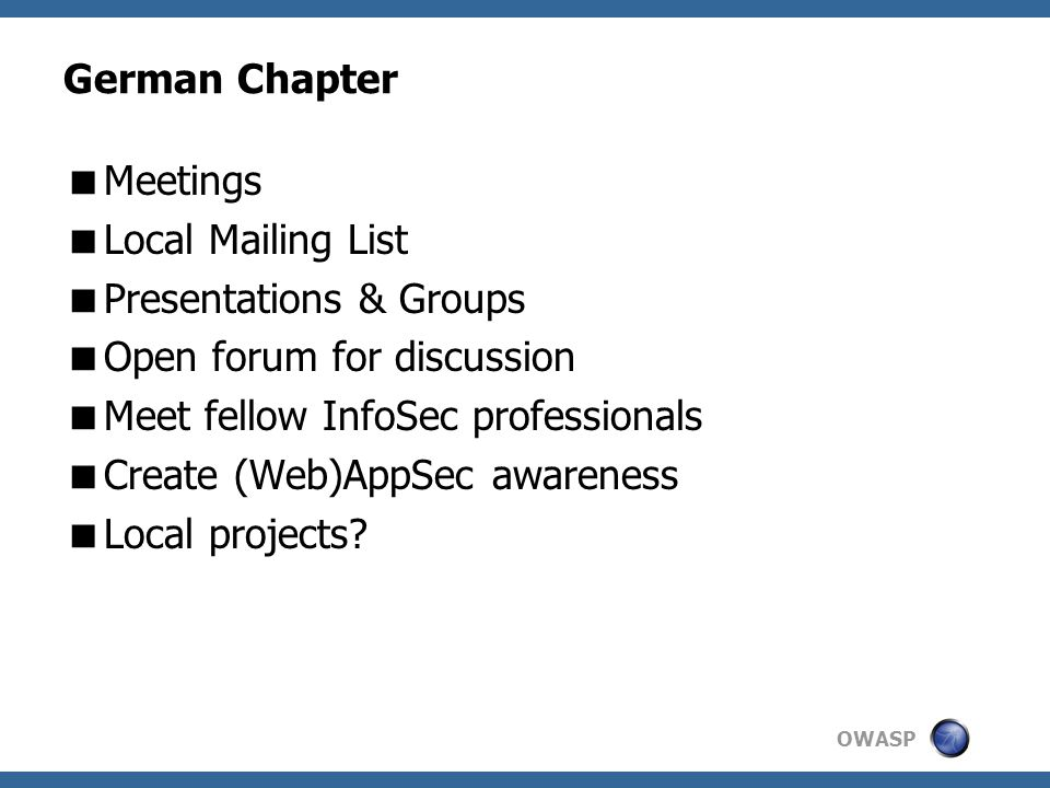 German Chapter Meetings. Local Mailing List. Presentations & Groups. Open forum for discussion. Meet fellow InfoSec professionals.