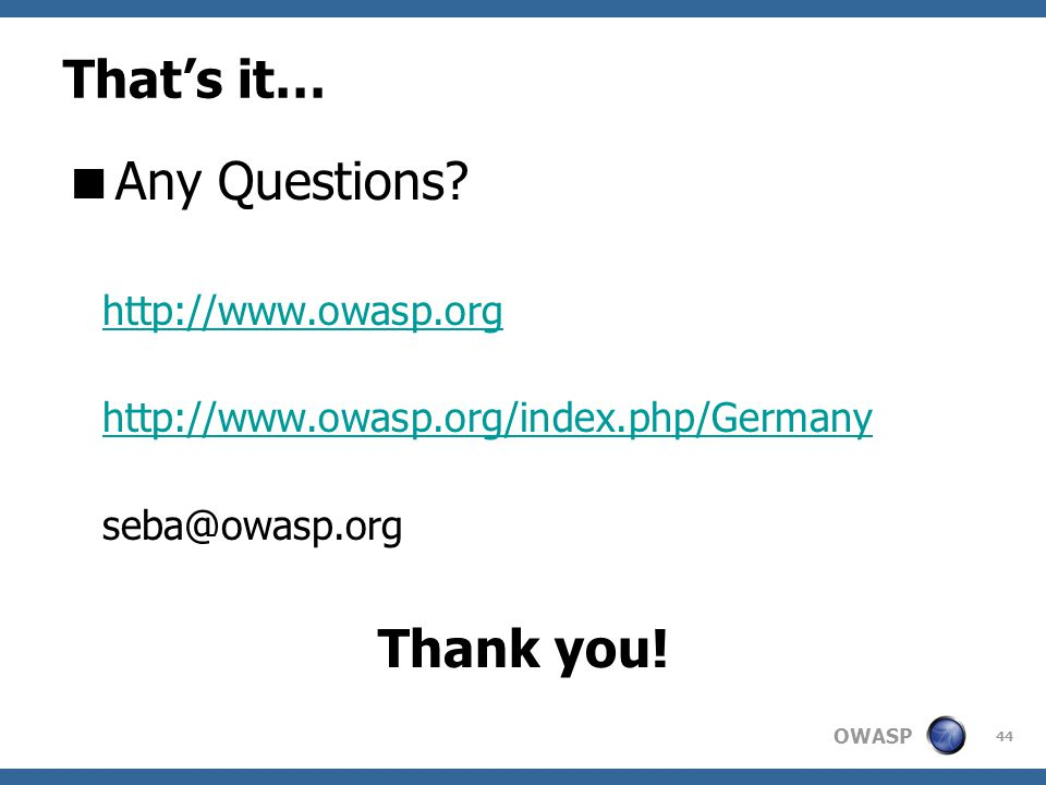 That's it… Any Questions Thank you! http://www.owasp.org