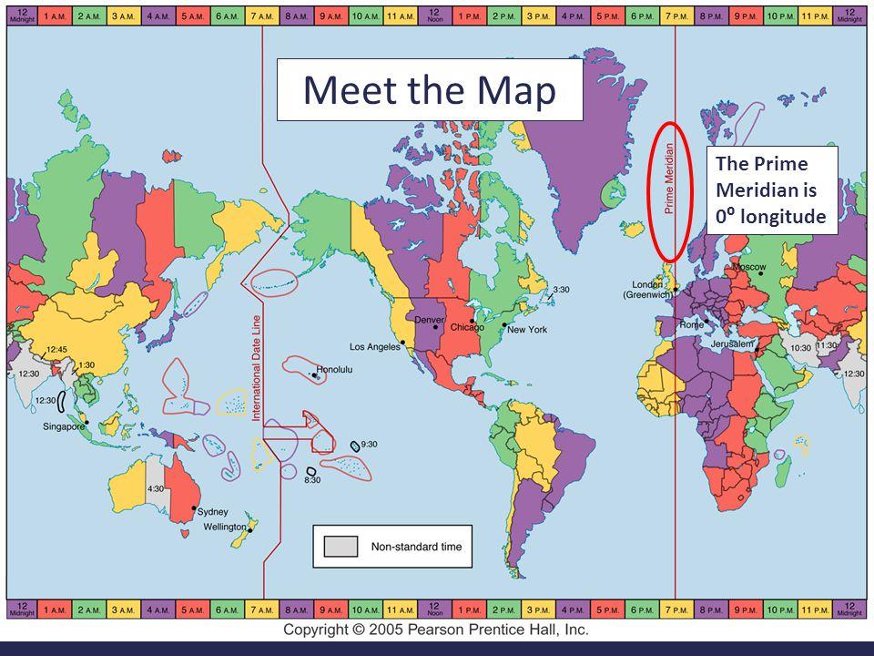 Meet the Map The Prime Meridian is 0⁰ longitude