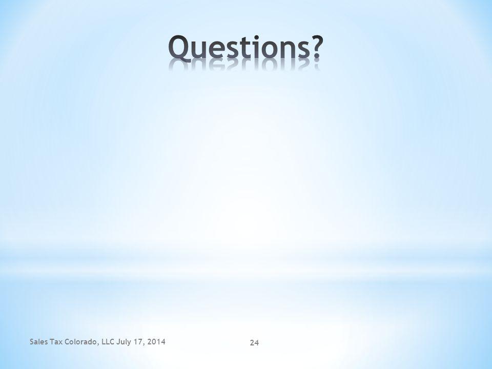 Questions Sales Tax Colorado, LLC July 17, 2014