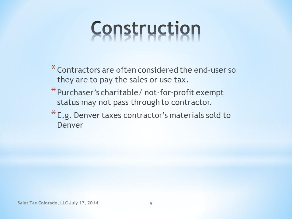 Construction Contractors are often considered the end-user so they are to pay the sales or use tax.