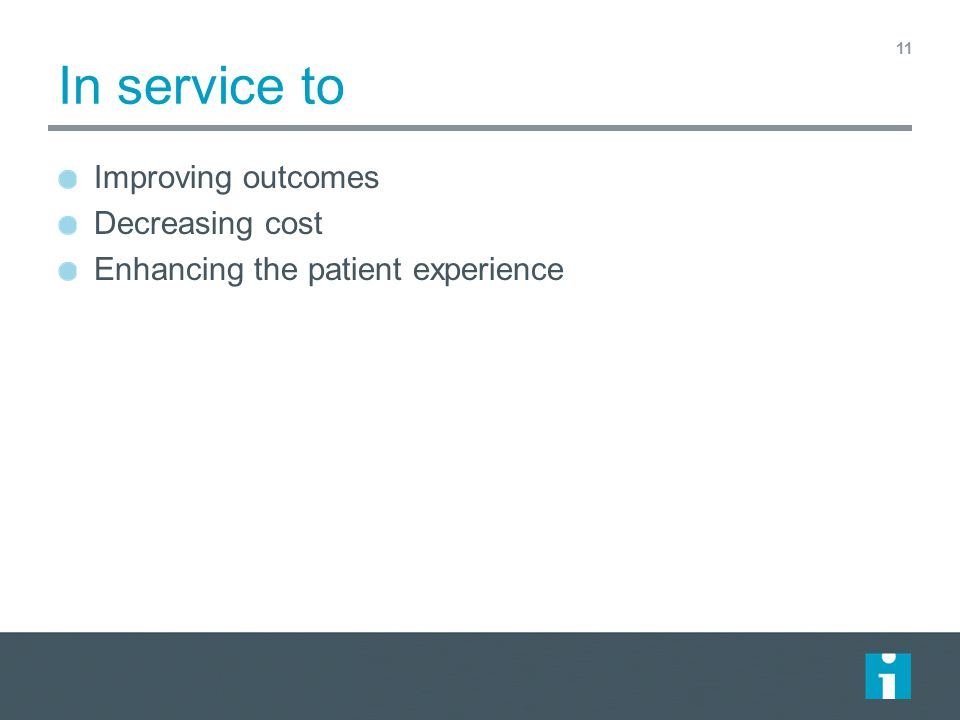 In service to Improving outcomes Decreasing cost