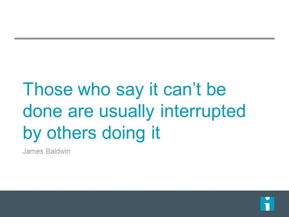 Those who say it can't be done are usually interrupted by others doing it