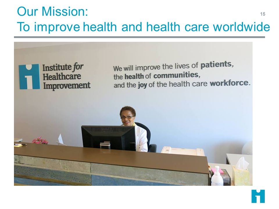 Our Mission: To improve health and health care worldwide